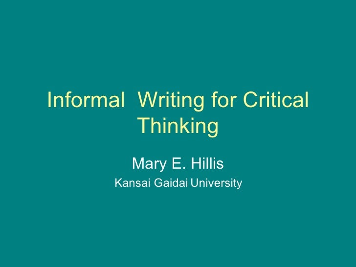 Informal  Writing for Critical Thinking Mary E. Hillis Kansai Gaidai University