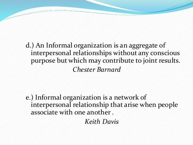 informal group within an organisation Essay example: discuss the functions of the formal and informal groups, how can each type of group contribute to the achievement of organisational goals another factor is that, the creation of personal relationships within informal groups within an organisation by socialising is usually done within work hours,.