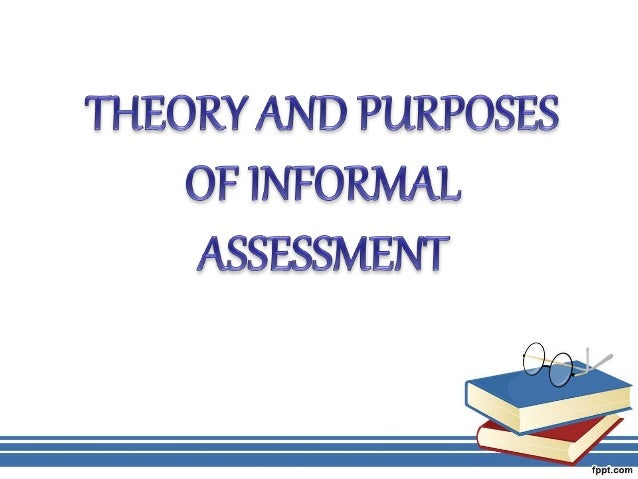 Informal assessment is a procedure for obtaining information that can be used to make judgements about children's learning...