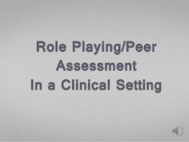  This assessment involves roll playing combined with peer assessment.  Students participate in various roles  Patient/I...