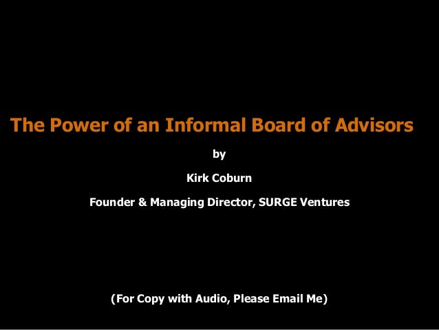 The Power of an Informal Board of Advisors  by  Kirk Coburn  Founder & Managing Director, SURGE Ventures  (For Copy with A...