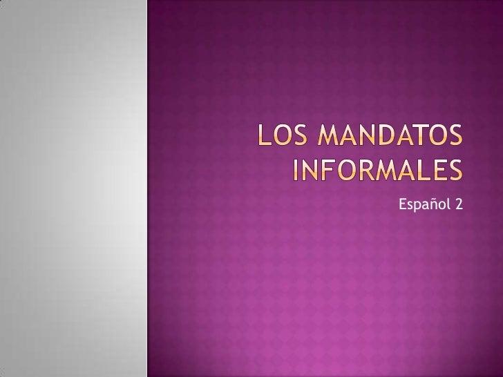 Los mandatos informales<br />Español 2<br />