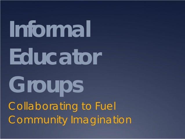 InformalEducatorGroupsCollaborating to FuelCommunity Imagination