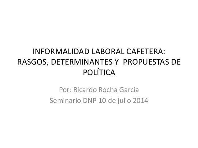 Informalidad laboral cafetera seminario DNP julio 10 2014