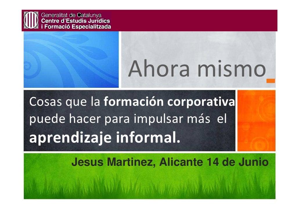 Ahora mismoCosas que la formación corporativapuede hacer para impulsar más elaprendizaje informal.      Jesus Martinez, Al...