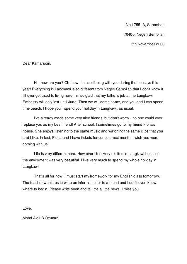 informal letter during school holiday Directed: informal letter your friend in singapore has written to you to inform you that his cousin in penang was down with dengue fever he would like to know the situation in malaysia as he plans to bring his family over for the holidays in june.
