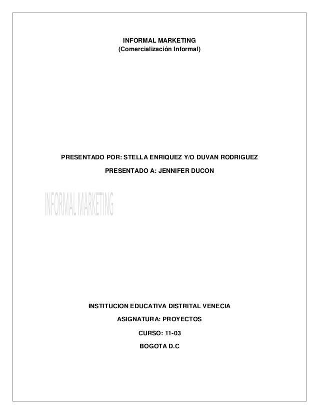 INFORMAL MARKETING (Comercialización Informal) PRESENTADO POR: STELLA ENRIQUEZ Y/O DUVAN RODRIGUEZ PRESENTADO A: JENNIFER ...
