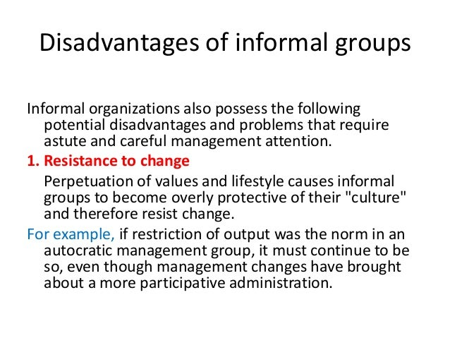 disadvantages of formal organization Formal organization is a fixed set of rules of intra-organization procedures and structures as such, it is usually set out in writing, with a language of rules that ostensibly leave little .