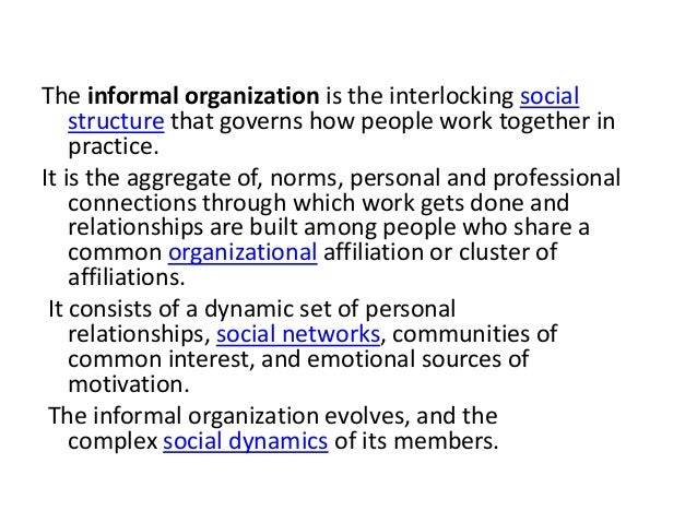 informal organization characteristics The main characteristics or features of organisation are as follows: besides these formal relationships, some informal organizations should also be developed importance / need / advantages / significance of organisation.