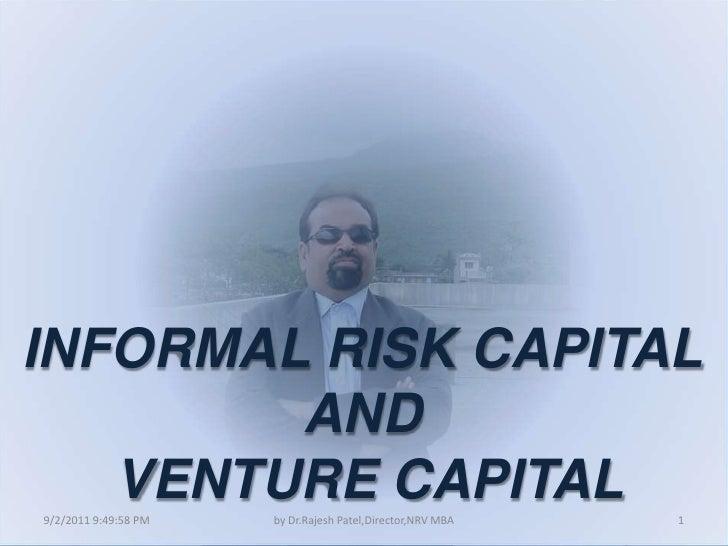 9/3/2011 9:11:50 AM<br />1<br />by Dr.Rajesh Patel,Director,NRV MBA<br />INFORMAL RISK CAPITAL <br />AND <br />VENTURE CAP...