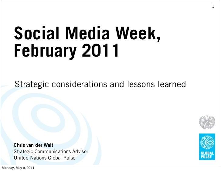 1Social Media Week,February 2011Strategic considerations and lessonslearnedChris van der WaltStrategic Communications Advi...