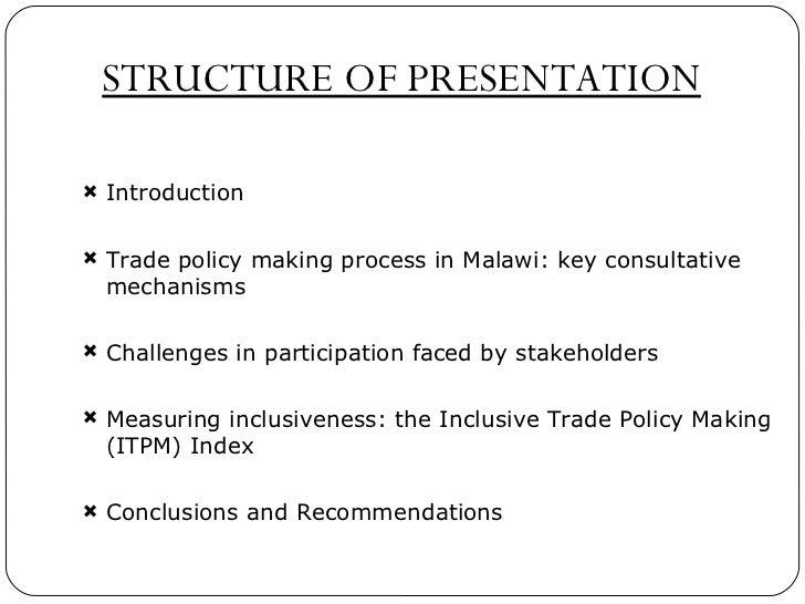 STRUCTURE OF PRESENTATION <ul><li>Introduction </li></ul><ul><li>Trade policy making process in Malawi: key consultative m...