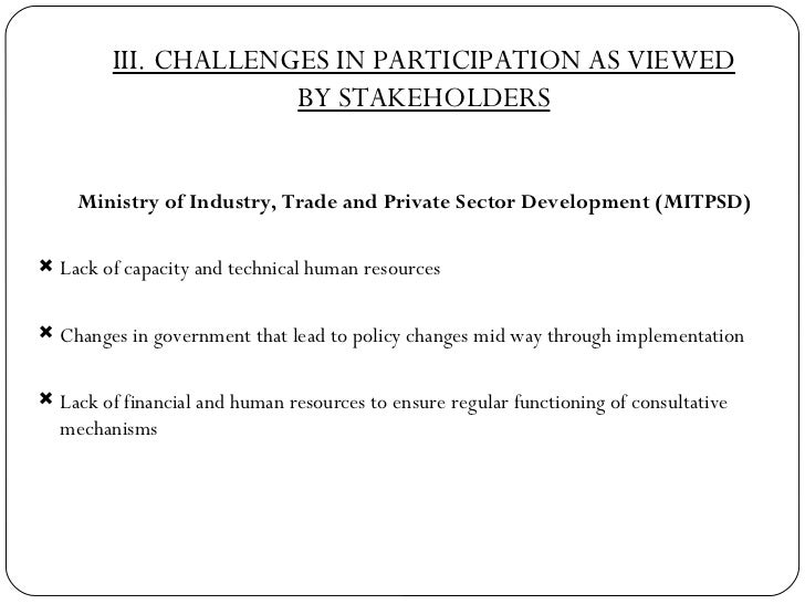III. CHALLENGES IN PARTICIPATION AS VIEWED BY STAKEHOLDERS <ul><li>Ministry of Industry, Trade and Private Sector Developm...