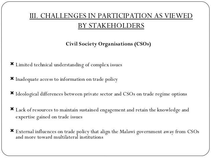 III. CHALLENGES IN PARTICIPATION AS VIEWED BY STAKEHOLDERS <ul><li>Civil Society Organisations (CSOs) </li></ul><ul><li>Li...