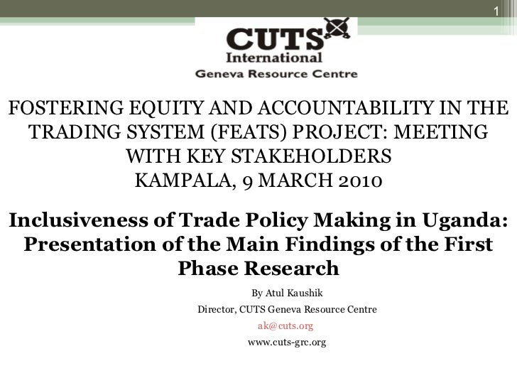 FOSTERING EQUITY AND ACCOUNTABILITY IN THE TRADING SYSTEM (FEATS) PROJECT: MEETING WITH KEY STAKEHOLDERS KAMPALA, 9 MARCH ...