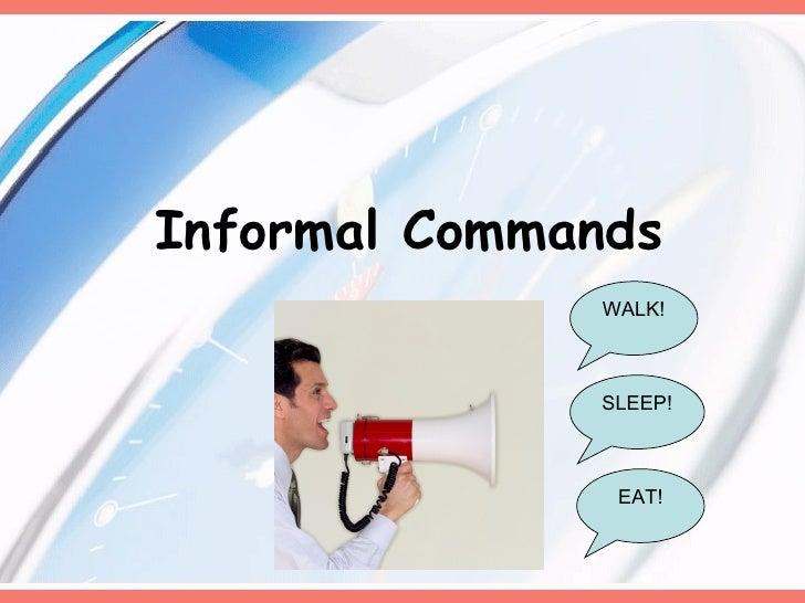 Informal Commands WALK! EAT! SLEEP!