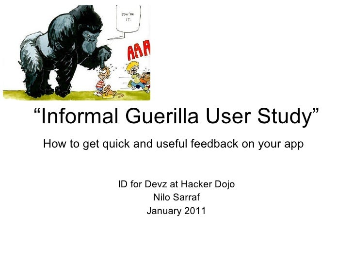""" Informal Guerilla User Study"" How to get quick and useful feedback on your app   ID for Devz at Hacker Dojo Nilo Sarraf ..."