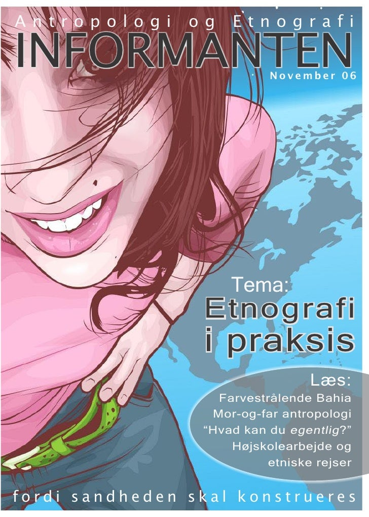 Antropologi     og   Etnografi  INFORMANTEN                November 06                          Tema:                  Etn...