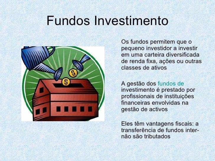 Fundos Investimento <ul><li>Os fundos permitem que o pequeno investidor a investir em uma carteira diversificada de renda ...