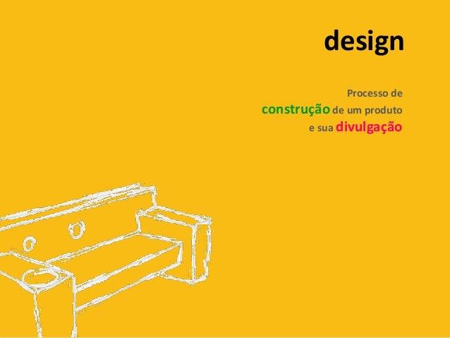design              Processo deconstrução de um produto       e sua divulgação