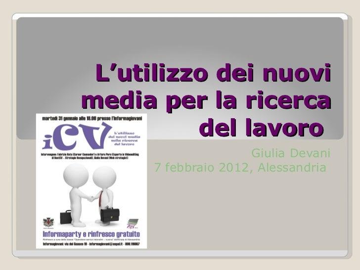 L'utilizzo dei nuovi media per la ricerca del lavoro  Giulia Devani 7 febbraio 2012, Alessandria