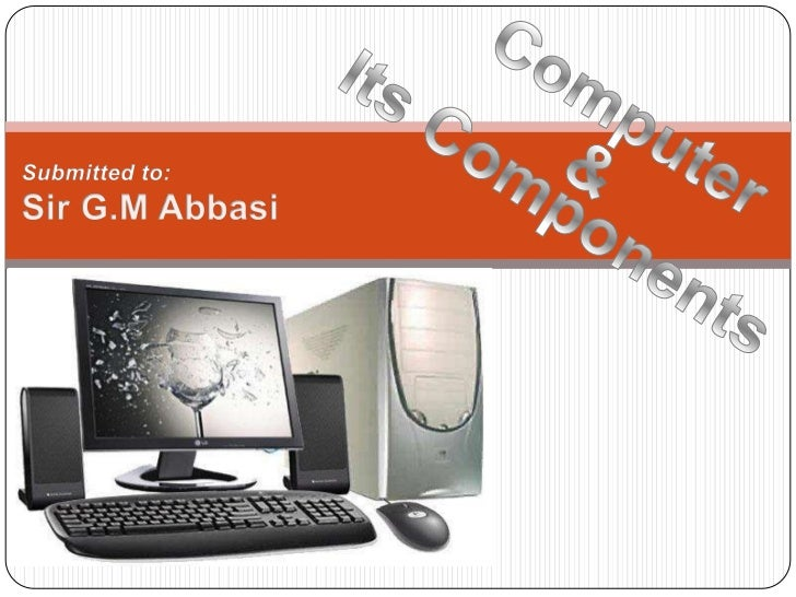    Computer is an electronic machine    that process data into information.   Computer is a digital machine    which wor...