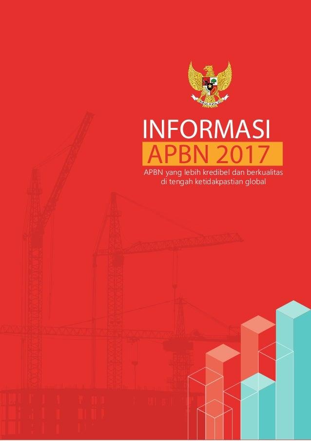 INFORMASI APBN 2017APBN yang lebih kredibel dan berkualitas di tengah ketidakpastian global