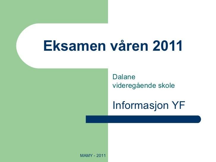 Eksamen våren 2011 Dalane  videregående skole Informasjon YF MAMY - 2011