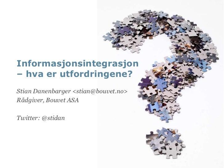 Informasjonsintegrasjon– hva er utfordringene?Stian Danenbarger <stian@bouvet.no>Rådgiver, Bouvet ASATwitter: @stidan