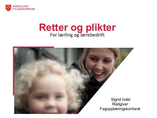 Retter og plikter For lærling og lærebedrift Sigrid Isdal Rådgiver Fagopplæringskontoret