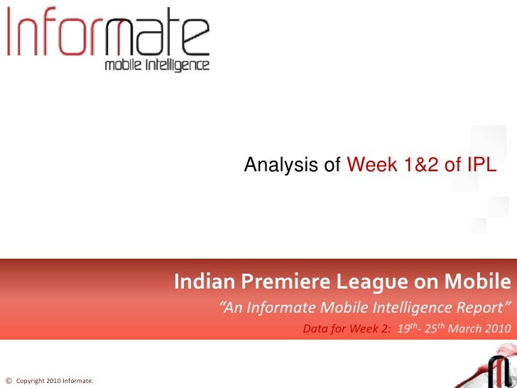"""Analysis of Week 1&2 of IPL<br />Indian Premier League on Mobile <br />""""An Informate Mobile Intelligence Report""""<br />Data..."""
