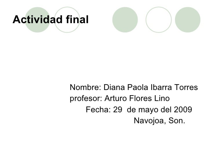 Actividad final <ul><li>Nombre: Diana Paola Ibarra Torres </li></ul><ul><li>profesor: Arturo Flores Lino </li></ul><ul><li...