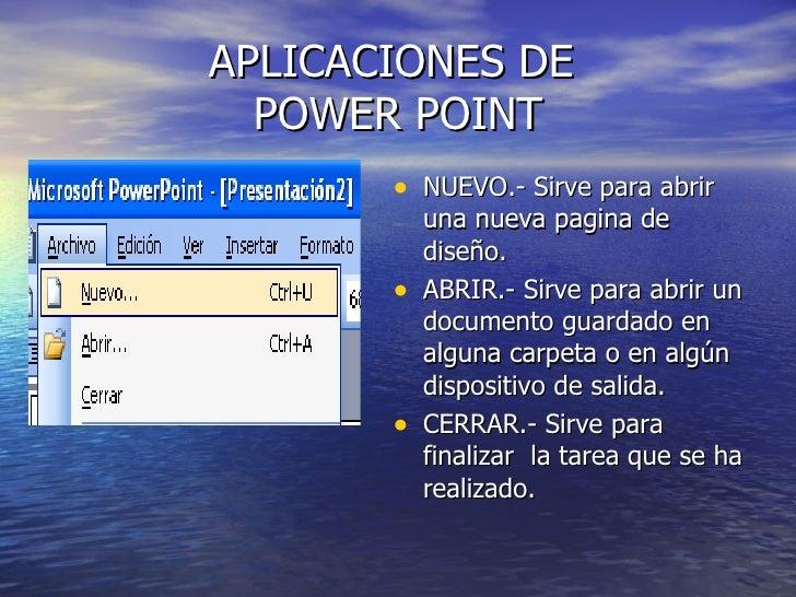 APLICACIONES DE   POWER POINT        • NUEVO.- Sirve para abrir            una nueva pagina de            diseño.        •...