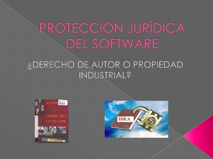 PROTECCIÓN JURÍDICA DEL SOFTWARE<br />¿DERECHO DE AUTOR O PROPIEDAD INDUSTRIAL?<br />