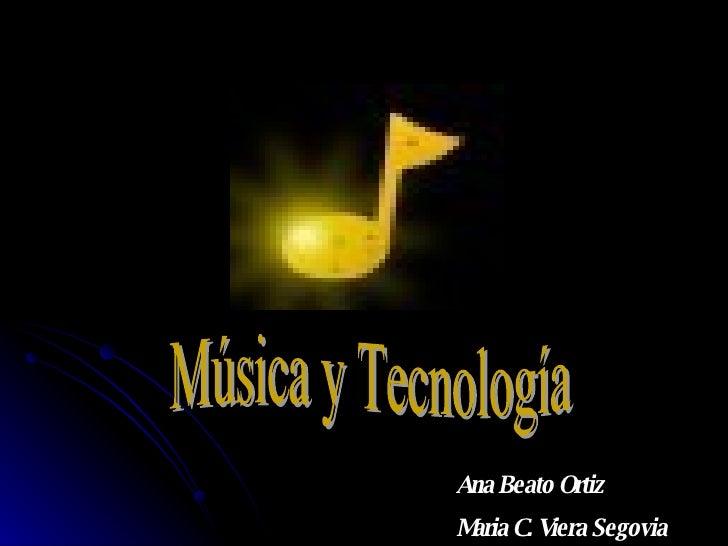 Ana Beato Ortiz  Maria C. Viera Segovia   Música y Tecnología