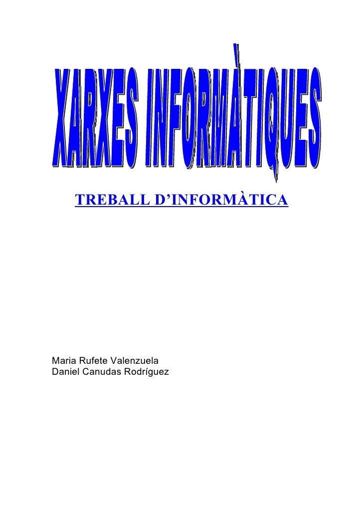 TREBALL D'INFORMÀTICA     Maria Rufete Valenzuela Daniel Canudas Rodríguez