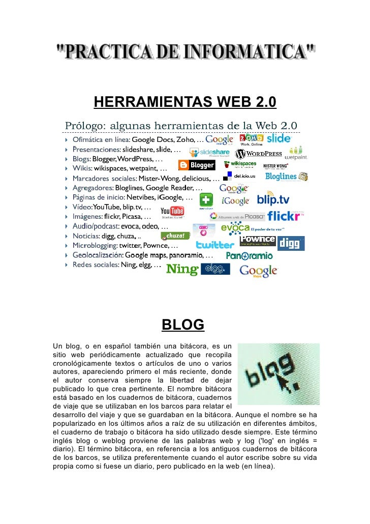 HERRAMIENTAS WEB 2.0                                     BLOG Un blog, o en español también una bitácora, es un sitio web ...