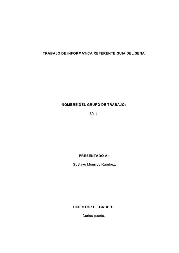 TRABAJO DE INFORMATICA REFERENTE GUIA DEL SENA             NOMBRE DEL GRUPO DE TRABAJO:                        J.S.J.     ...