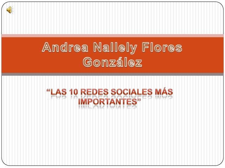 """""""Las 10 Redes Sociales más importantes""""<br />Andrea Nallely Flores González<br />"""