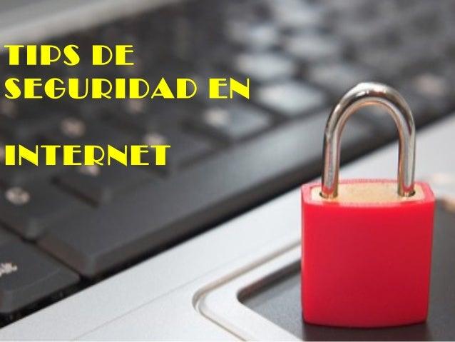 TIPS DE SEGURIDAD EN INTERNET