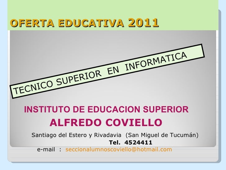OFERTA EDUCATIVA  2011 TECNICO SUPERIOR  EN  INFORMATICA INSTITUTO DE EDUCACION SUPERIOR      ALFREDO COVIELLO Santiago de...