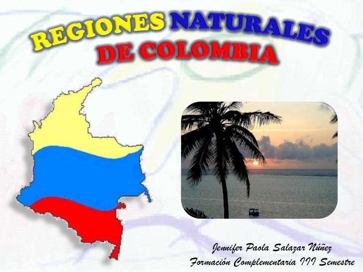 REGIONESNATURALES <br />DE COLOMBIA<br />Jennifer Paola Salazar Núñez<br />Formación Complementaria III Semestre<br />