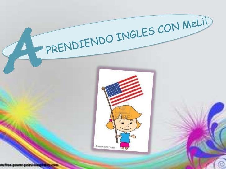 PRENDIENDO INGLES CON MeLii<br />