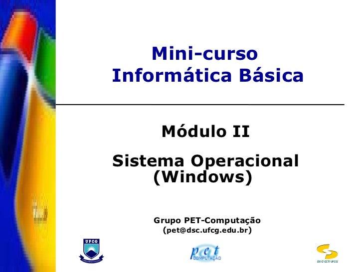 Mini-curso  Informática Básica Módulo II Sistema Operacional (Windows)   Grupo PET-Computação ( [email_address] ) U F C G ...