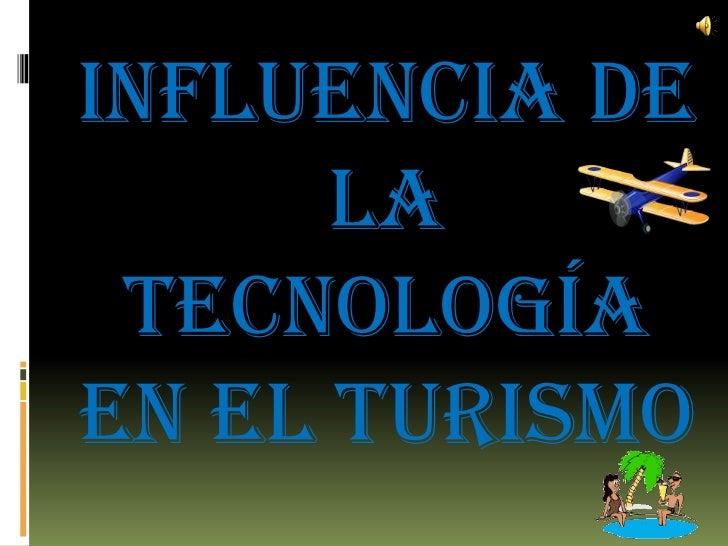 Influencia de la Tecnología en el Turismo<br />