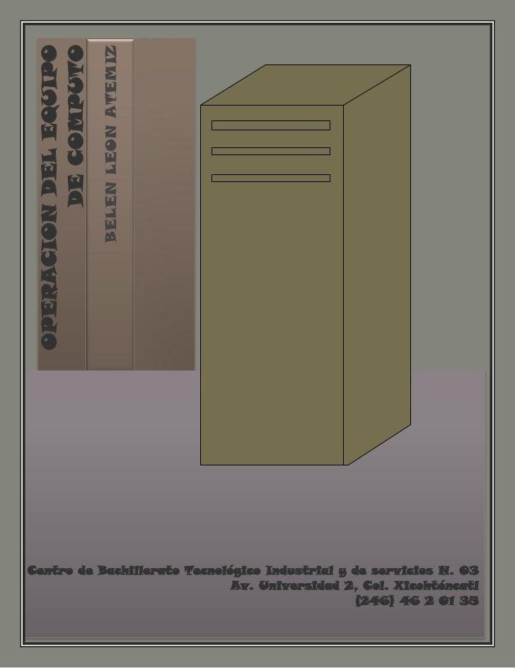 BELEN LEON ATEMIZ          DE COMPUTO OPERACION DEL EQUIPOCentro de Bachillerato Tecnológico Industrial y de servicios N. ...
