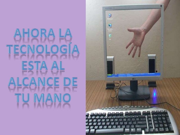 Ahora la tecnología esta al alcance de tu mano<br />