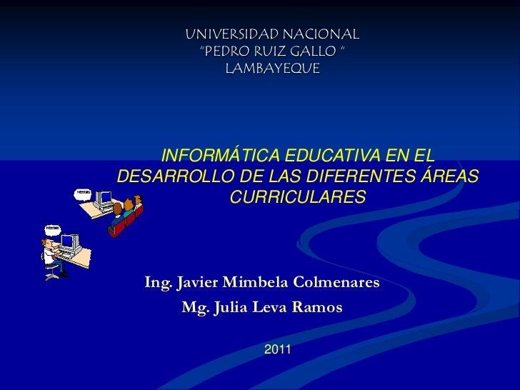 """UNIVERSIDAD NACIONAL """"PEDRO RUIZ GALLO """"LAMBAYEQUE<br />INFORMÁTICA EDUCATIVA EN EL DESARROLLO DE LAS DIFERENTES ÁREAS CUR..."""