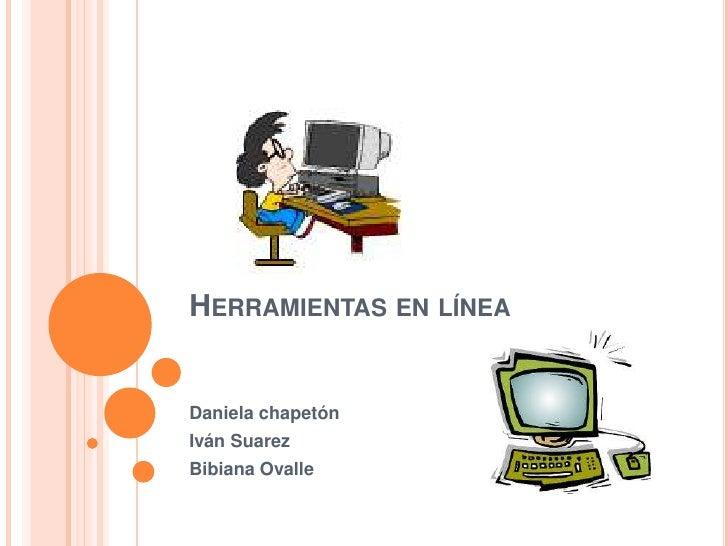 Herramientas en línea<br />Daniela chapetón <br />Iván Suarez<br />Bibiana Ovalle <br />