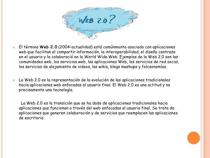 El término Web 2.0 (2004–actualidad) está comúnmente asociado con aplicaciones web que facilitan el compartir información,...